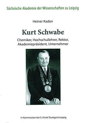 Kurt Schwabe - Chemiker, Hochschullehrer, Rektor, Akademiepräsident, Unternehmer