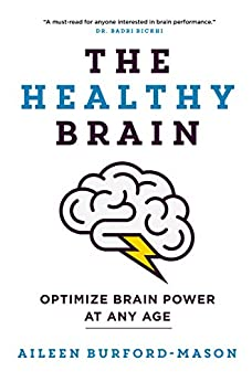 The Healthy Brain: Optimize Brain Power at Any Age by [Aileen Burford-Mason]