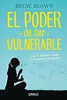 El poder de ser vulnerable: ¿Qué te atreverías a hacer si el miedo no te paralizara? (Crecimiento personal)