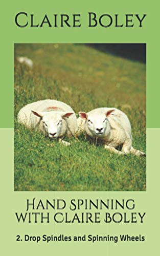 Hand Spinning with Claire Boley: 2. Drop Spindles and Spinning Wheels