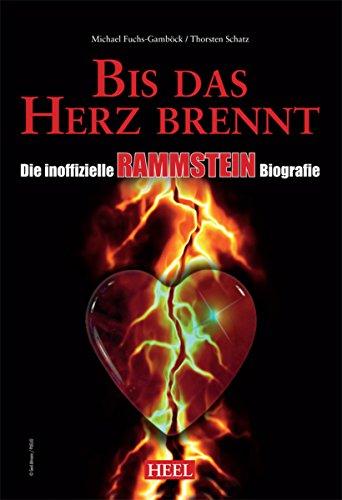 Die inoffizielle Rammstein Biografie: Bis das Herz brennt (German Edition)