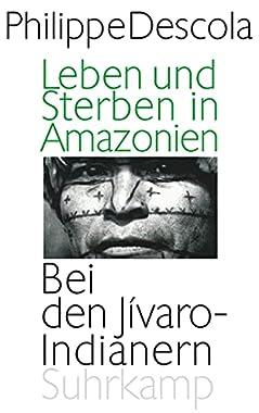 Leben und Sterben in Amazonien - Philippe Descola