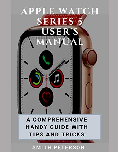 Apple Watch Series 5 User's Manual: A Comprehensive Handy Guide With Tips And Tricks