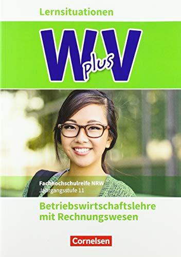 Wirtschaft für Fachoberschulen und Höhere Berufsfachschulen - W plus V - Berufsfachschule (FHR) Nordrhein-Westfalen Neubearbeitung - Band 1: 11. ... - Arbeitsbuch mit Lernsituationen