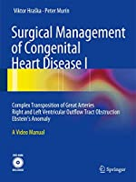 Surgical Management of Congenital Heart Disease I: Complex Transposition of Great Arteries Right and Left Ventricular Outflow Tract Obstruction Ebstein´s Anomaly A Video Manual