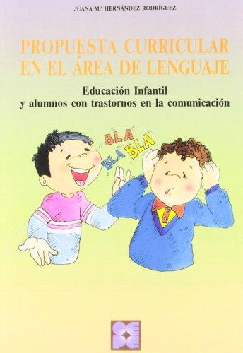 Propuesta Curricular en el Área del Lenguaje. Educación Infantil y alumnos con trastornos en la comunicación: Educación Infantil y alumnos con ... especial y dificultades de aprendizaje)
