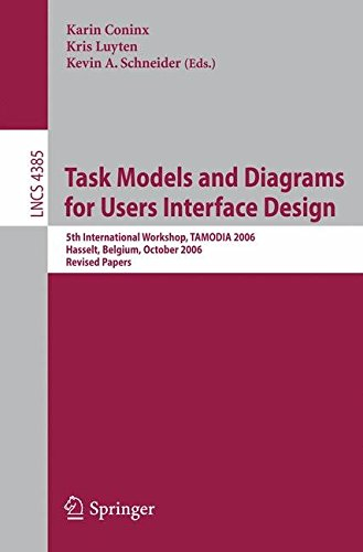 [(Task Models and Diagrams for Users Interface Design : 5th International Workshop, Tamodia 2006, Hasselt, Belgium, October 23-24, 2006, Revised Papers)] [Volume editor Karin Coninx ] published on (March, 2007)