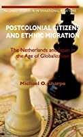 Postcolonial Citizens and Ethnic Migration: The Netherlands and Japan in the Age of Globalization (Palgrave Studies in International Relations)