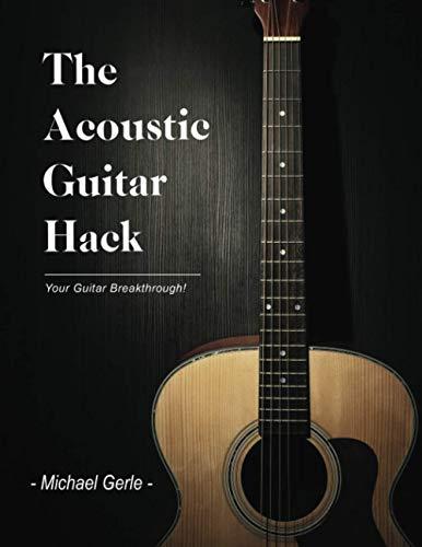 The Acoustic Guitar Hack: Endlich geil Gitarre spielen!