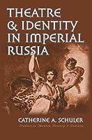 Theatre & Identity in Imperial Russia (Studies in Theatre History & Culture)