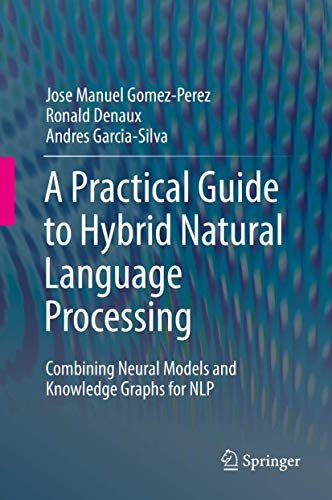 Compare Textbook Prices for A Practical Guide to Hybrid Natural Language Processing: Combining Neural Models and Knowledge Graphs for NLP 1st ed. 2020 Edition ISBN 9783030448295 by Gomez-Perez, Jose Manuel,Denaux, Ronald,Garcia-Silva, Andres