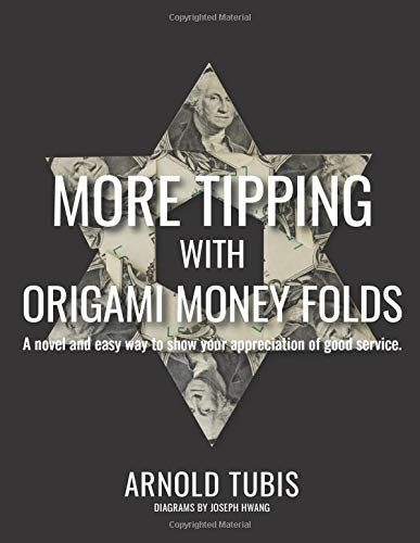 More Tipping with Origami Money Folds: A novel and easy way to show your appreciation of good service.
