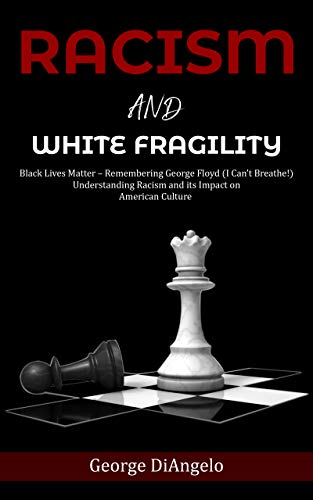 Racism and White Fragility: Black Lives Matter – Remembering George Floyd (I can't breathe!) Understanding Racism and its Impact on American Culture (English Edition)