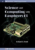 Science and Computing With Raspberry Pi (Iop Concise Physics)
