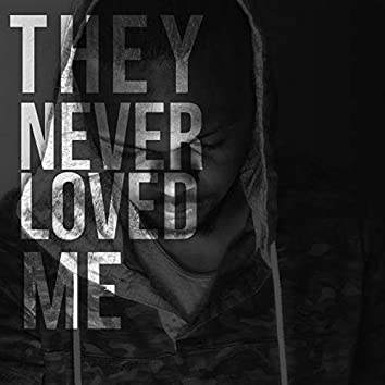 They Never Loved Me