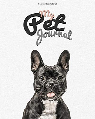 My Pet Journal: French bulldog dog medical & health tracker, records organizer & note keeper, vaccination chart / notebook '8x10' 100 Pages