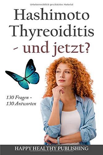 Hashimoto Thyreoiditis - und jetzt?: 130 Fragen – 130 Antworten