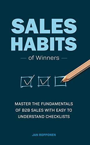 Sales Habits of Winners: Master the fundamentals of B2B sales with easy to understand checklists