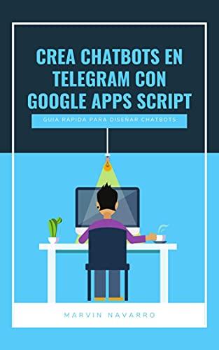 CREA CHATBOTS EN TELEGRAM CON GOOGLE APPS SCRIPT (Spanish Edition)