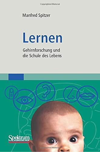 Spitzer Manfred, Lernen. Gehirnforschung und die Schule des Lebens.