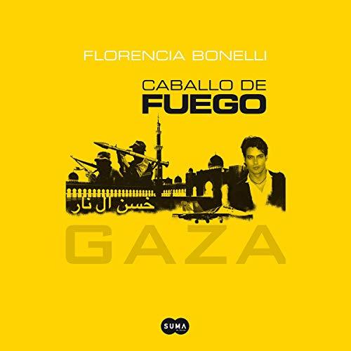 Caballo de fuego: Gaza [Horse of Fire: Gaza] (Narración en Castellano) audiobook cover art