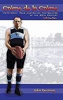 Crème de la Crème volume two: Noteworthy Male Australian Footballers of the 20th Century