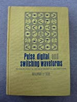 Pulse, Digital, and Switching Waveforms: Devices and Circuits for Their Generation and Processing (Electronics & Electronic Circuits)