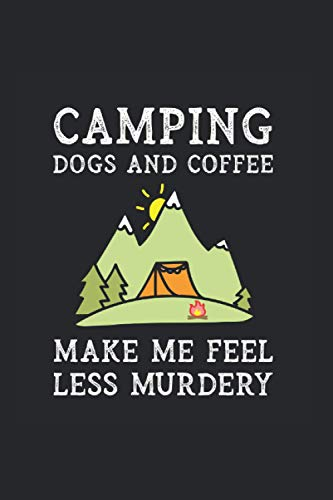 Camping Dogs And Coffee Make Me Feel Less Murdery: Lined Journal For Campers
