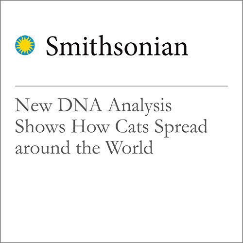 New DNA Analysis Shows How Cats Spread around the World audiobook cover art