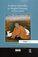 Aesthetic Hybridity in Mughal Painting, 1526–1658 (Transculturalisms, 1400-1700)