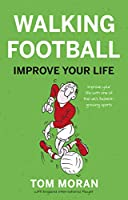 Walking Football: Improve Your Life
