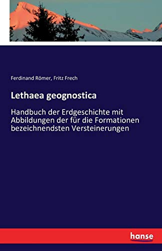 Lethaea geognostica: Handbuch der Erdgeschichte mit Abbildungen der für die Formationen bezeichnendsten Versteinerungen