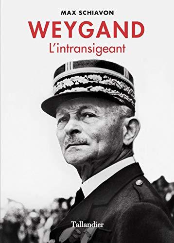 Weygand : L\'intransigeant