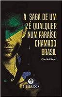 A SAGA DE UM ZÉ QUALQUER NUM PARAÍSO CHAMADO BRASIL (Portuguese Edition)