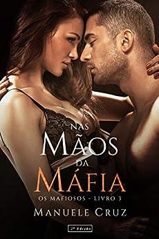 Nas mãos da máfia - Série Os mafiosos (Livro 3) por [Manuele Cruz, L.A Design]