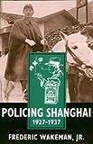 Policing Shanghai, 1927-1937 (Philip E.Lilienthal Books)
