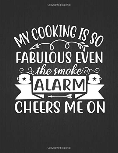 "My cooking is so fabulous even the smoke alarm cheers me on: Recipe Notebook to Write In Favorite Recipes | Best Gift for your MOM | Cookbook For ... Your Favorite for Women, Wife, Mom 8.5"" x 11"""