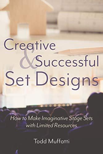 Creative and Successful Set Designs: How to Make Imaginative Stage Sets with Limited Resources