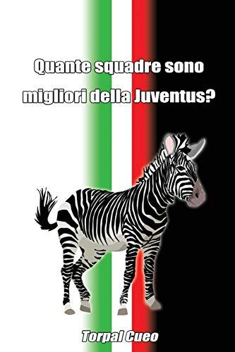 Tutte le squadre migliori della Juventus: Idea regalo per tifosi juventini. Il libro è vuoto, perché la Juve è la squadra più forte. Regali simpatici e originali per compleanno tifoso ultras yuventus