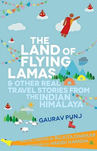 The Land of Flying Lamas: & Other Real Travel Stories from the Indian Himalaya
