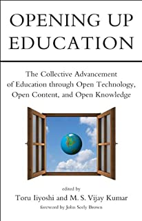Opening Up Education: The Collective Advancement of Education through Open Technology, Open Content, and Open Knowledge (The MIT Press)