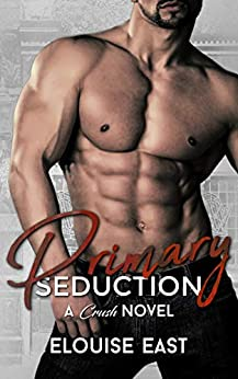 Primary Seduction (Crush Book 3) by [Elouise East]