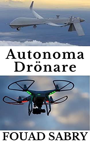 Autonoma Drönare: Från Krig Till Prognostiserat Väder (Framväxande Teknik i Autonoma Saker [Swedish] Book 2) (Swedish Edition)