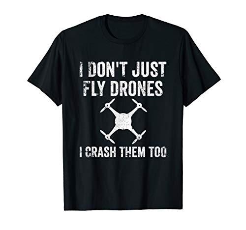 I Don't Just Fly Drones I Crash Them Too T-Shirt T-Shirt