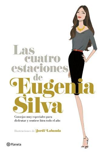 Las cuatro estaciones de Eugenia Silva: Consejos muy especiales para disfrutar y sentirse bien todo el año