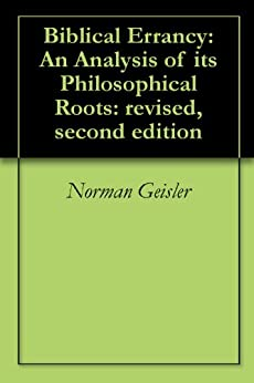 Biblical Errancy: An Analysis of its Philosophical Roots: revised, second edition by [Norman Geisler]