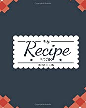 My Recipe Book To Write In: Blue Red Checkered Cover Design Recipe Book Planner Journal Notebook Organizer Gift | Favorite Family Serving Ingredients ... Kitchen Notes Ideas | 8x10 120 White Pages