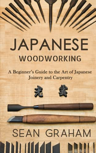 Japanese Woodworking: A Beginner's Guide to the Art of Japanese Joinery and Carpentry