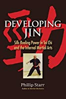Developing Jin: Silk-Reeling Power in Tai Chi and the Internal Martial Arts by Phillip Starr(2014-04-22)