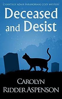 Deceased and Desist: A Chantilly Adair Paranormal Cozy Mystery (The Chantilly Adair Paranormal Cozy Mystery Series Book 5) by [Carolyn Ridder  Aspenson]